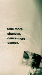 Take More Chances Dance Mor Dances Quotes Pinterest Dancing Adorable Quotes Life Dancing