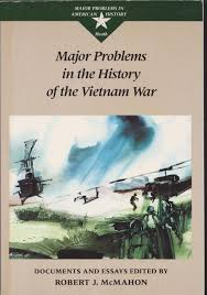 major problems in the history of the vietnam war documents and major problems in the history of the vietnam war documents and essays major problems in american history series robert j mcmahon editor