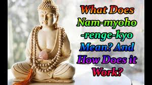 chanting nam myoho renge kyo why it works what does nam myoho renge kyo mean and how does it work youtube
