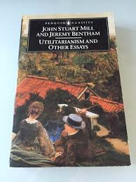utilitarianism and other essays by john stuart mill and jeremy utilitarianism and other essays by john stuart mill and jeremy bentham 1987