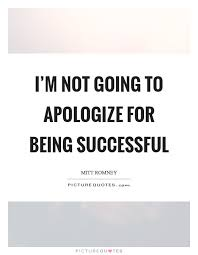Quotes About Being Successful Interesting I'm Not Going To Apologize For Being Successful Picture Quotes