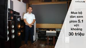 AnhDuyAudio   Bộ dàn xem phim 5.1 với khoảng 30 triệu - YouTube