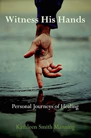 Witness His Hands: Personal Journeys of Healing - Kindle edition by Smith  Manning, Kathleen. Religion & Spirituality Kindle eBooks @ Amazon.com.