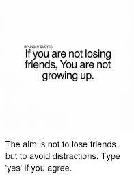 Losing A Friend Quotes Magnificent PUNCHY QUOTES If You Are Not Losing Friends You Are Not Growing Up