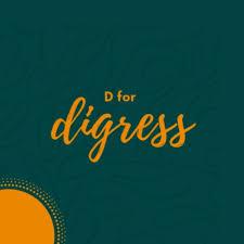 D for Digress