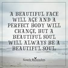 Age And Beauty Quotes Best of A Beautiful Face A Beautiful Face Will Age And A Perfect Body Will