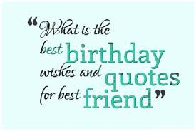 Friend Birthday Quotes Best Happy Birthday Wishes For Friends Birthday Quotes For Birthday