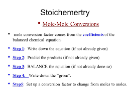 stoichemertry mole mole conversions mole conversion factor comes from the coefficients of the balanced chemical