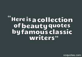 Classic Quotes On Beauty Best Of Here Is A Collection Of Beauty Quotes By Famous Classic Writers Quotes