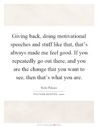 Giving Back Doing Motivational Speeches And Stuff Like That Impressive Quotes On Giving Back