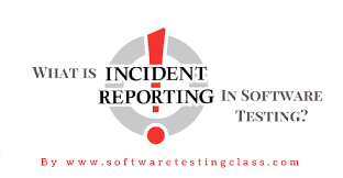 What Is Incident Report In Software Testing Software Testing Class