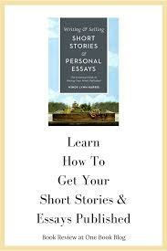 learn how to get your short stories essays published one book blog book review writing selling short stories and essays one book blog