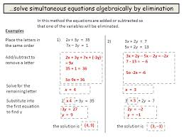 7 solve simultaneous equations algebraically by elimination in
