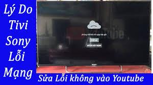 Lý Do Tivi Smart sony không vào được mạng, Lỗi youtube 2020 - YouTube