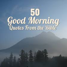 Inspirational, life, motivational robert h. 50 Good Morning Quotes From The Bible Letterpile