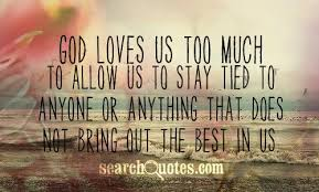 God Loves Us Quotes Best God Loves Us Too Much To Allow Us To Stay Tied To Anyone