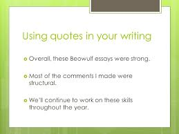 using quotes in your writing a writing lab presentation from ms  using quotes in your writing  overall these beowulf essays were strong