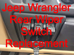 windshield wiper switch replacement 1999 jeep wrangler sahara windshield wiper switch replacement 1999 jeep wrangler sahara