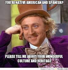 You're Native American and Spanish?... - willy wonka Meme ... via Relatably.com