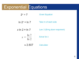 6 6 exponential equations 2 x 7 ln 2 x ln 7 x ln 2 ln 7 2 807 given equation law 3 bring down exponent take in of each side solve for x