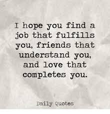 Find A Job You Love Quote Stunning I Hope You Find A Job That Fulfills You Friends That Understand You