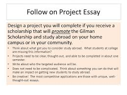 how to apply for gilman scholarship for study abroad or how to  13 follow on project essay design a project you will complete if you receive a scholarship that will promote the gilman scholarship and study abroad on your