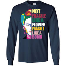 Fragile Jeans Size Chart Frida Kahlo Not Fragile Like A Flower Fragile Like A Bomb Long Sleeve T Shirts Hoodies