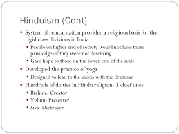 rigid people. hinduism (cont) system of reincarnation provided a religious basis for the rigid class divisions people d