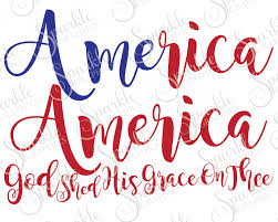 America God Shed His Grace Thee Cut File America SVG 4th of