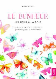 Le Bonheur Un Jour à La Fois Citations Et Affirmations Inspirantes