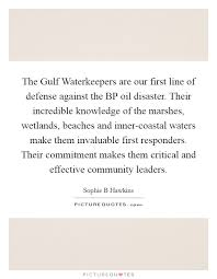 Bp Quote Fascinating The Gulf Waterkeepers Are Our First Line Of Defense Against The