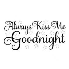 Hi kim, i've attached some pictures from the vinyl lettering we ordered from you in case you wanted to put one on your yes everybody everybody does have that dumbass 'always kiss me goodnight' plaque but what may surprise you. Svg Always Kiss Me Goodnight Nursery Sign Baby Nursery Decor Wedding Newlywed Decor Pallet Sign Cricu Cricut Pallet Signs Wood Burning Patterns