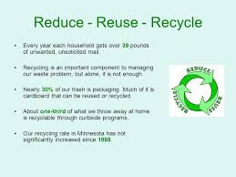 example about reduce reuse recycle essay recycling can also reduce the amount of pollutants that enter the rivers streams and other waters by reducing discharges to the environment and save