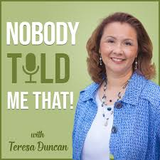 Nobody Told Me That! with Teresa Duncan