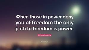 Nelson Mandela Quote When Those In Power Deny You Of Freedom The