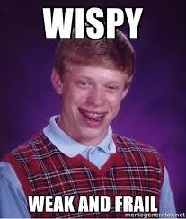 Wispy Weak and Frail - Bad luck Brian meme | Meme Generator via Relatably.com