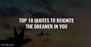 Dreamer Quotes Mesmerizing The Top 48 Quotes To Reignite The Dreamer In You Goalcast