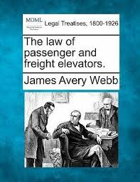 The Law of Passenger and Freight Elevators. : James Avery Webb :  9781240138968