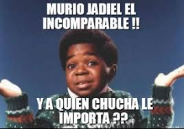 murio-jadiel-el-incomparable-y-a-quien-chucha-le-importa--thumb.jpg via Relatably.com