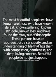 The Most Beautiful People Quote Best of Quotes The Most Beautiful People We Have Known Are Those Who Have