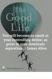 you will become as small as your controlling desire as great as you will become as small as your controlling desire as great as your dominant aspiration james allen foodforthought a small and james