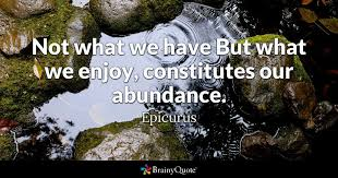 Epicurus Quotes 41 Best Not What We Have But What We Enjoy Constitutes Our Abundance