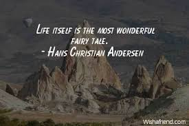 Hans Christian Andersen Quotes Best Of Hans Christian Andersen Quote Life Itself Is The Most Wonderful