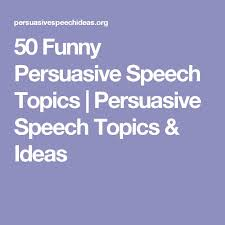 the best interesting speech topics ideas  50 funny persuasive speech topics persuasive speech topics ideas