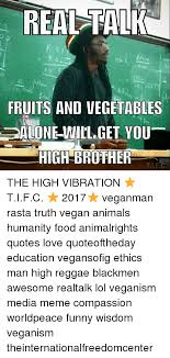 REAL TALK FRUITS AND VEGETABLES ALONE WILL GET YOU HIGH BROTHER TIFC Enchanting Rasta Wisdom Quotes