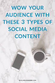 wow your audience these 3 types of social media content wow your audience these 3 types of social media content melissahebbe