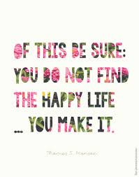 Love This Lds Quote Of This Be Sure You Do Not Find The Happy