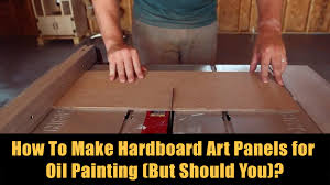 how to make hardboard art panels for oil painting but should you
