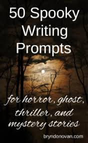 spooky writing prompts for horror thriller ghost and mystery  50 spooky writing prompts for horror ghost thriller and mystery stories plot