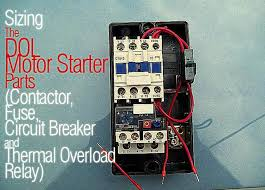 sizing the dol motor starter parts contactor fuse circuit breaker and thermal overload relay